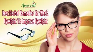 Best Herbal Remedies for Weak Eyesight To Improve Eye Vision.pptx