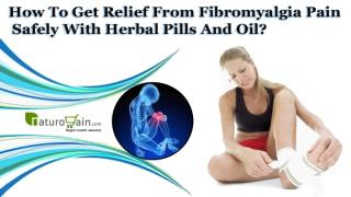 How To Get Relief From Fibromyalgia Pain Safely With Herbal Pills And Oil.pptx