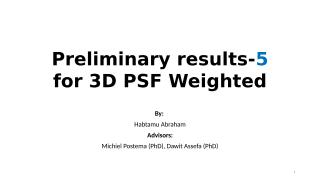 Preliminary results 3D-PSF - Weighted_Skype_6.pptx