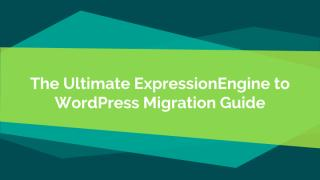 Migrating from ExpressionEngine to WordPress_ Hustle-free Process.pdf
